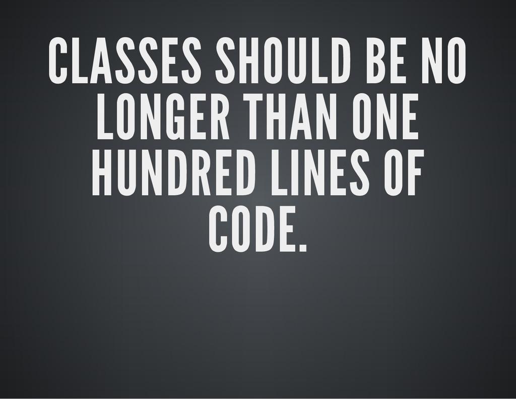 CLASSES SHOULD BE NO LONGER THAN ONE HUNDRED LI...