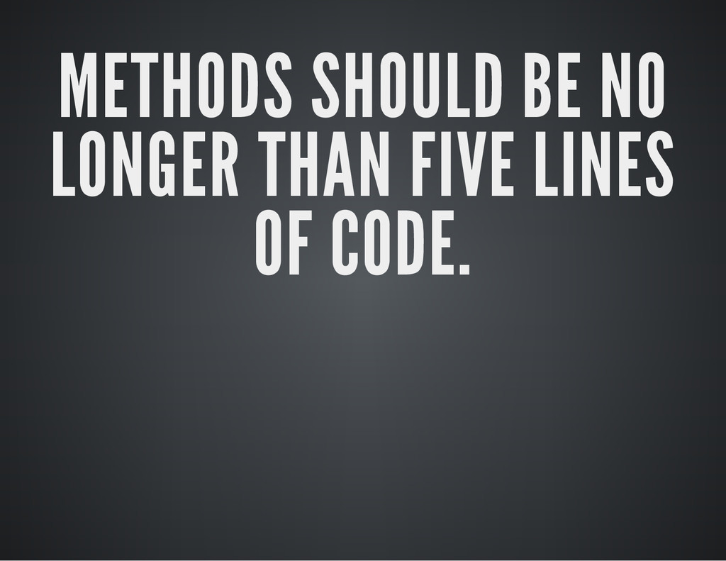 METHODS SHOULD BE NO LONGER THAN FIVE LINES OF ...