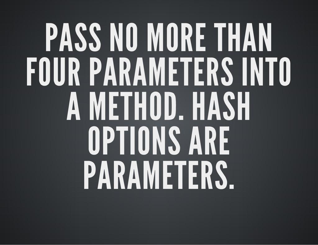PASS NO MORE THAN FOUR PARAMETERS INTO A METHOD...