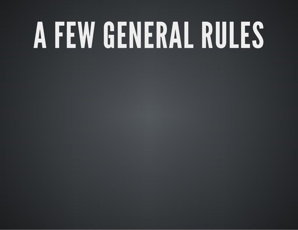 A FEW GENERAL RULES