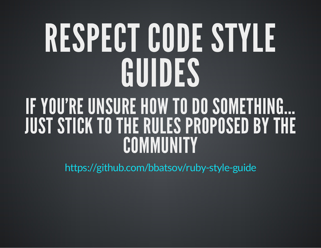 RESPECT CODE STYLE GUIDES IF YOU'RE UNSURE HOW ...
