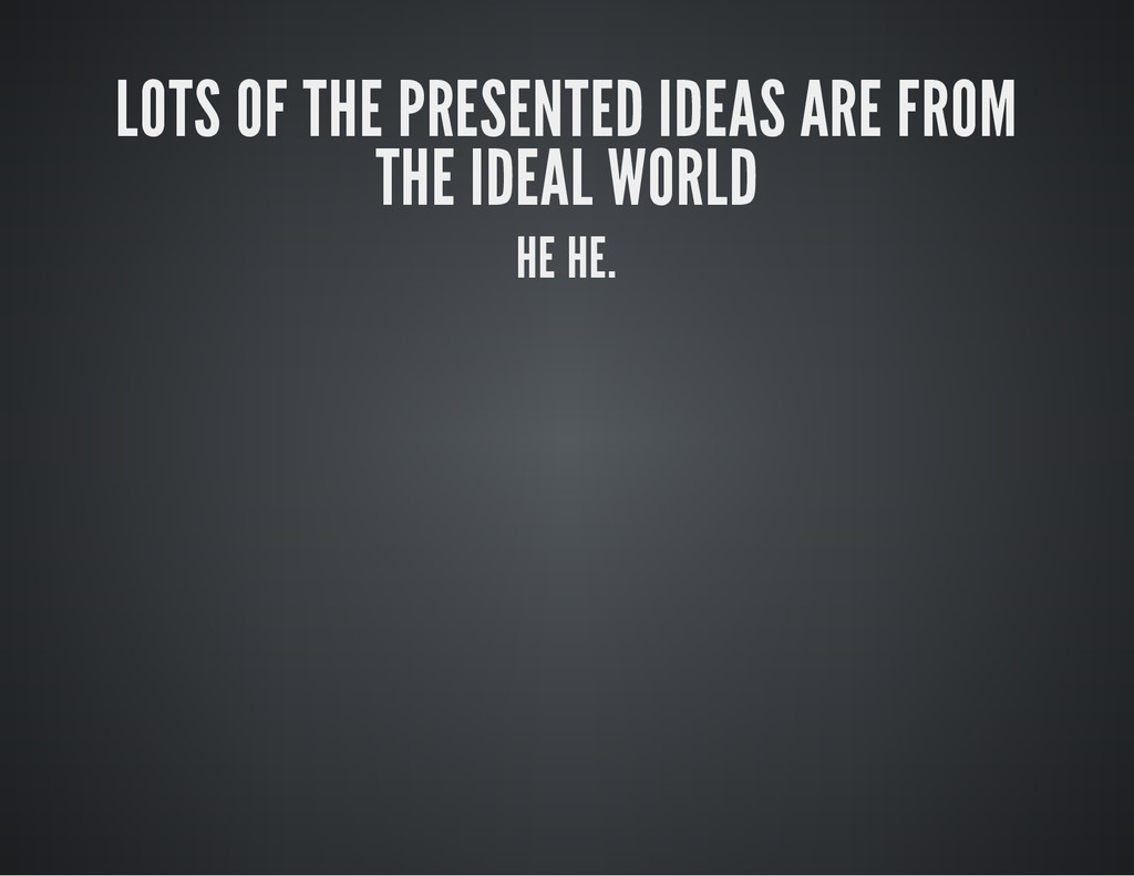 LOTS OF THE PRESENTED IDEAS ARE FROM THE IDEAL ...