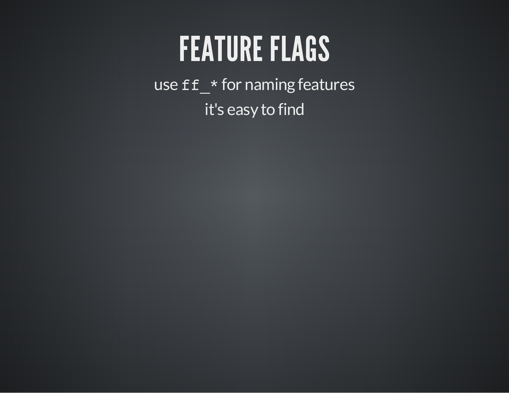 FEATURE FLAGS use f f _ * for naming features i...