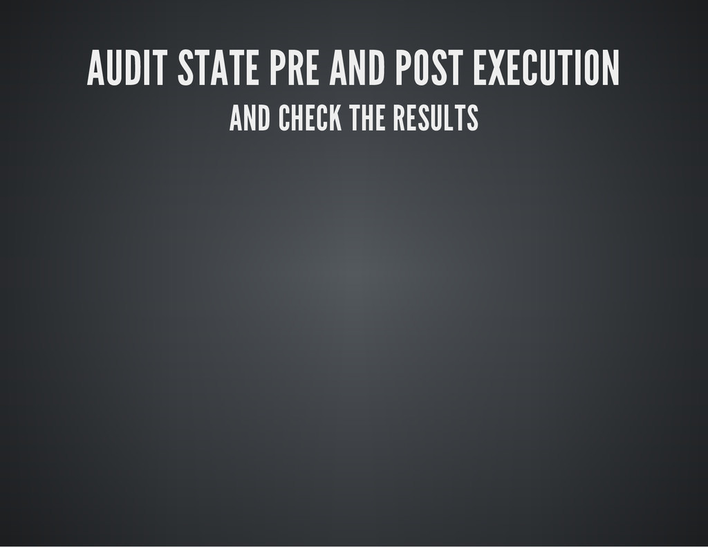 AUDIT STATE PRE AND POST EXECUTION AND CHECK TH...