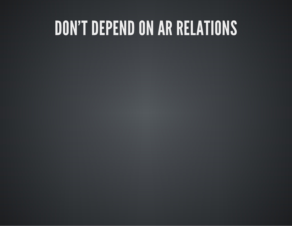DON'T DEPEND ON AR RELATIONS