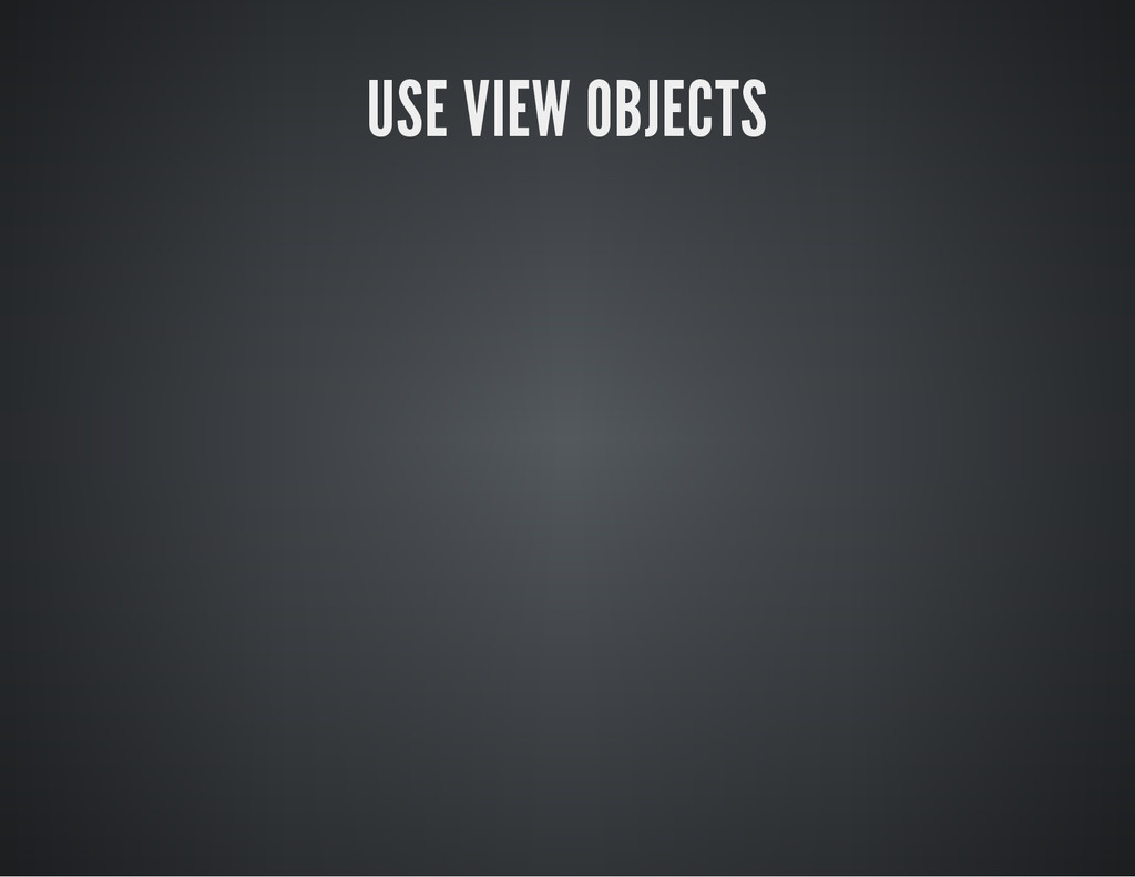 USE VIEW OBJECTS