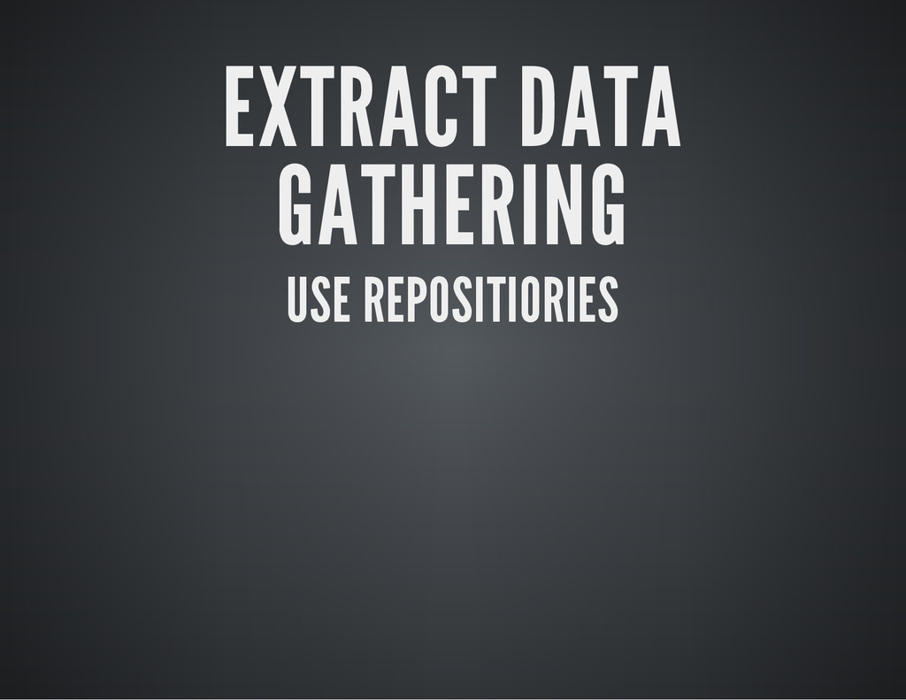 EXTRACT DATA GATHERING USE REPOSITIORIES