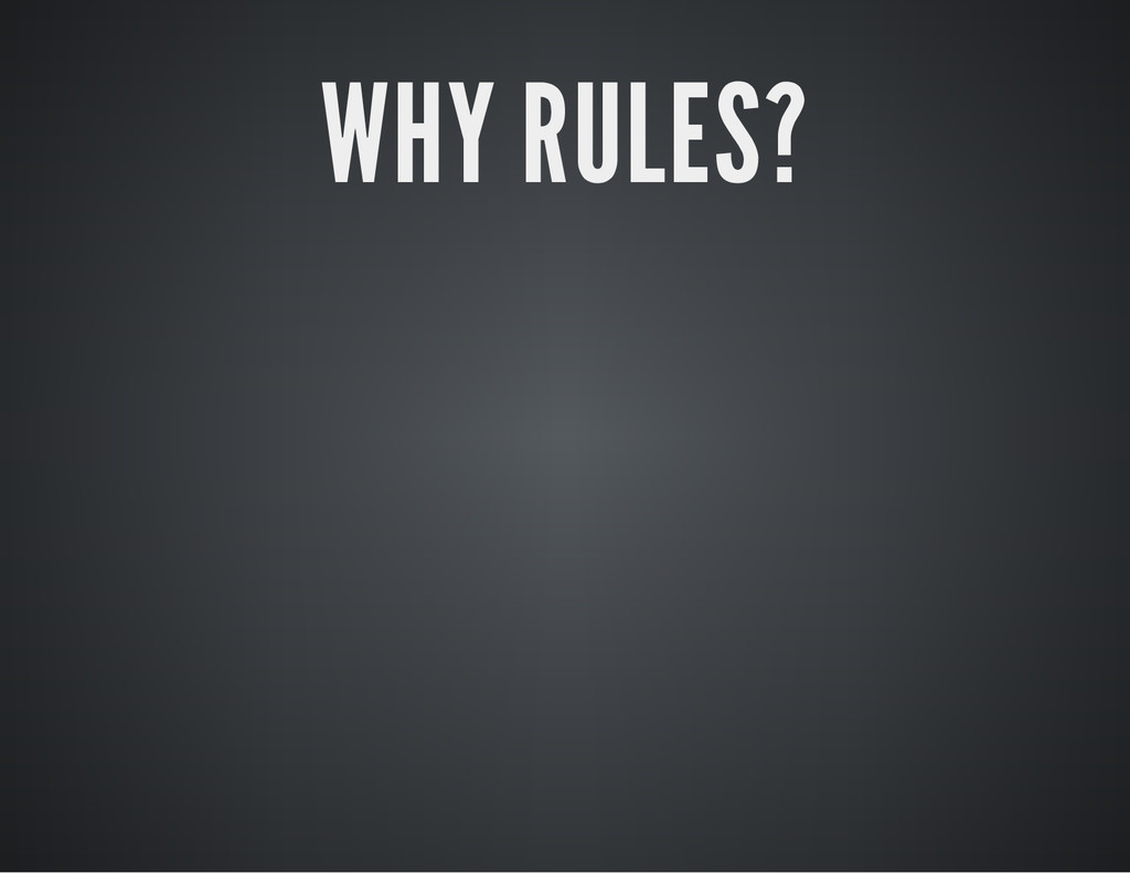 WHY RULES?