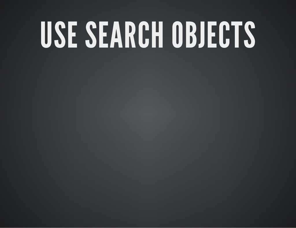 USE SEARCH OBJECTS
