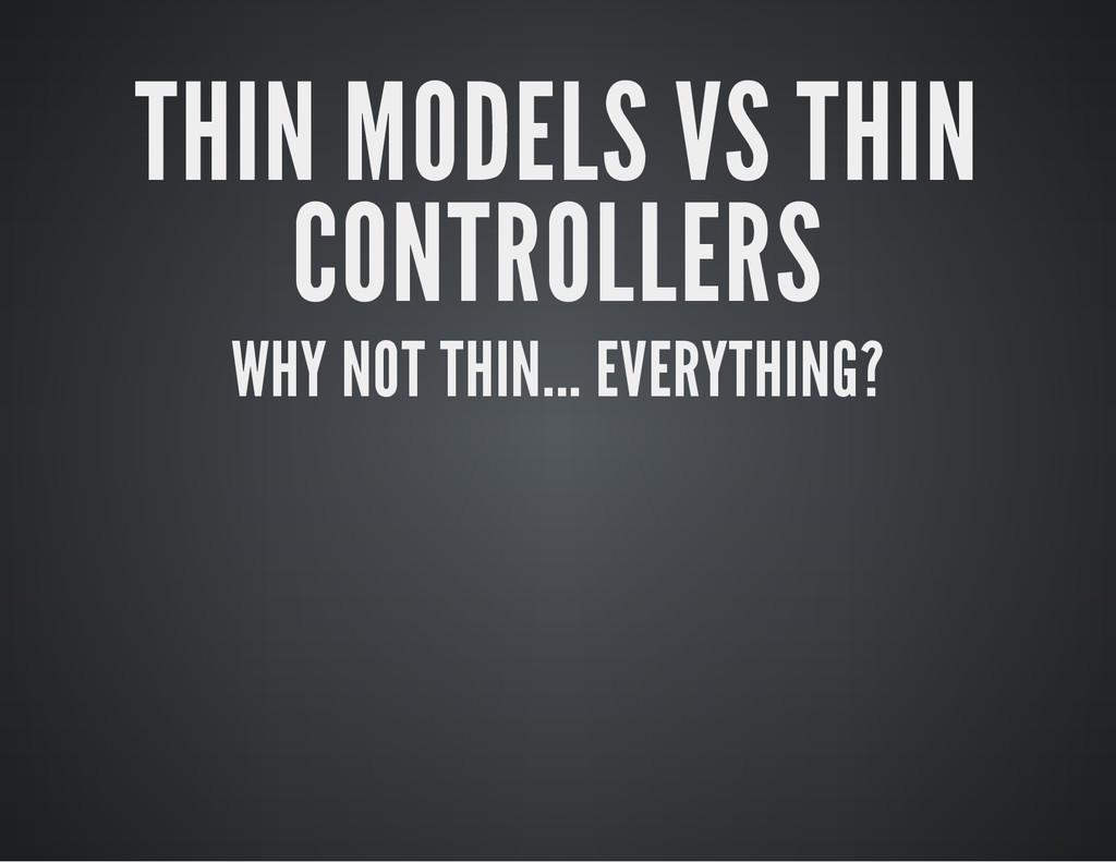 THIN MODELS VS THIN CONTROLLERS WHY NOT THIN......