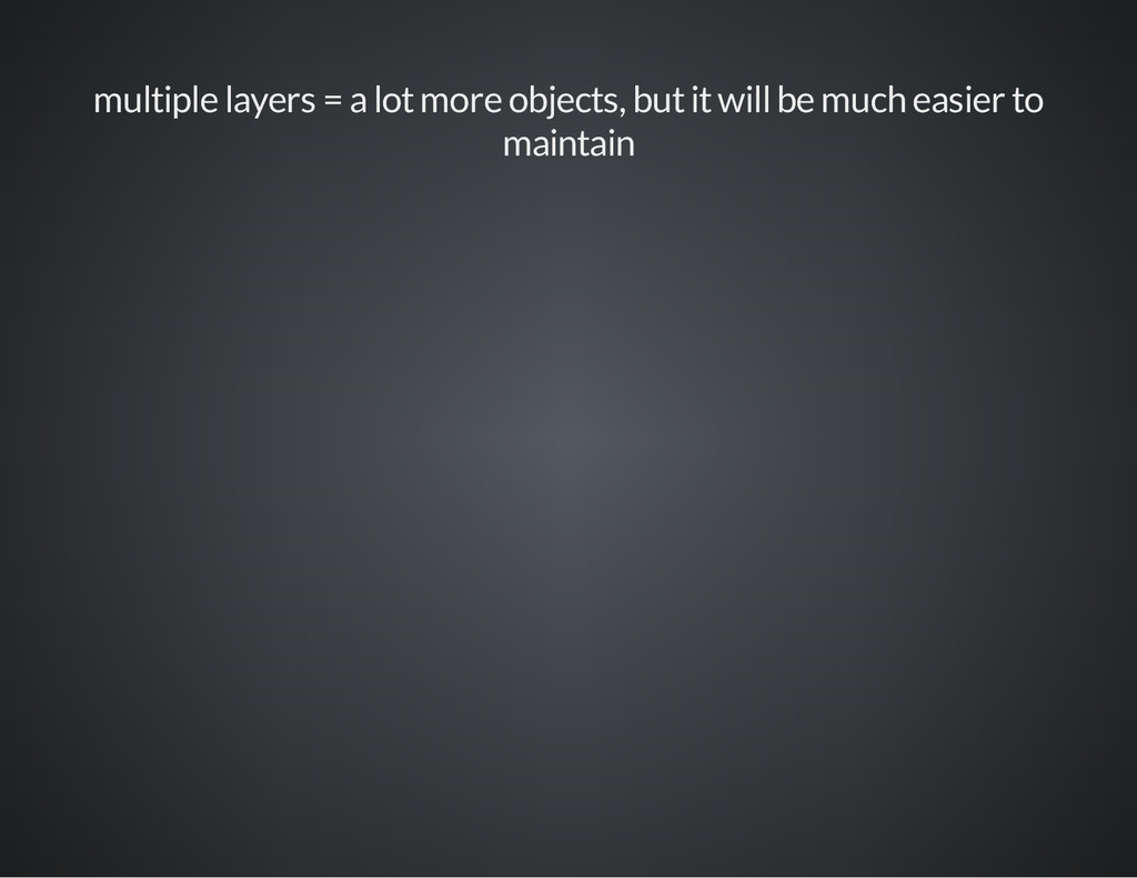 multiple layers = a lot more objects, but it wi...