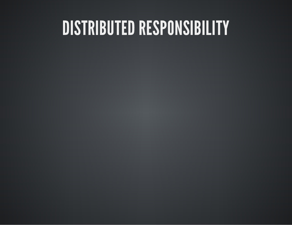 DISTRIBUTED RESPONSIBILITY