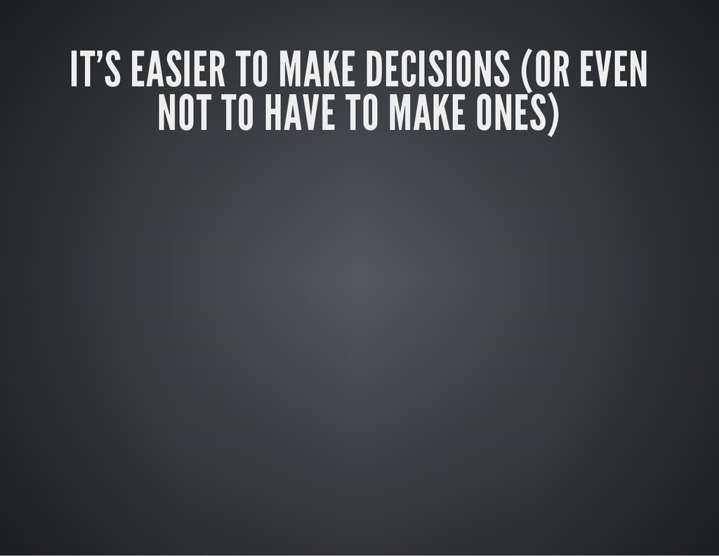 IT'S EASIER TO MAKE DECISIONS (OR EVEN NOT TO H...