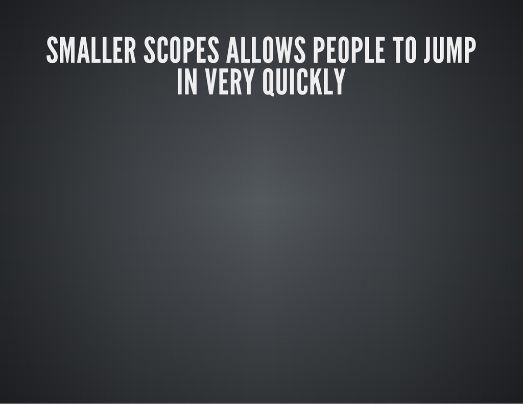 SMALLER SCOPES ALLOWS PEOPLE TO JUMP IN VERY QU...