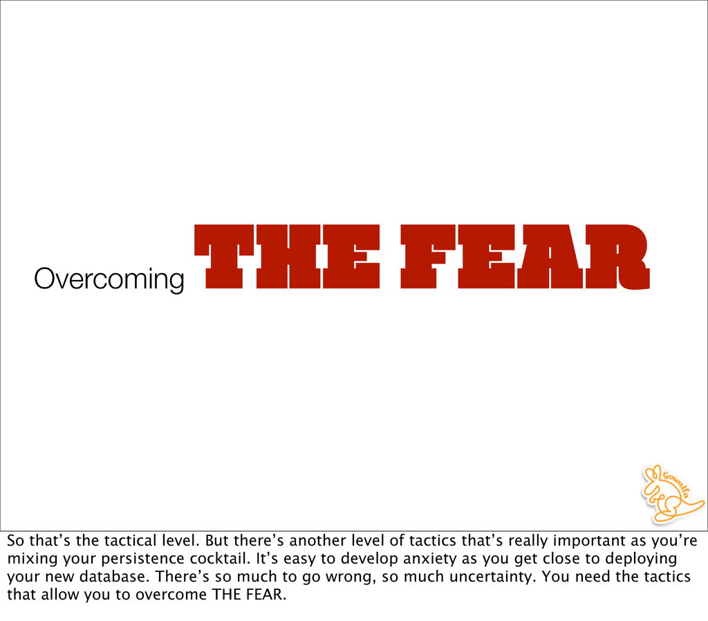 Overcoming THE FEAR So that's the tactical leve...