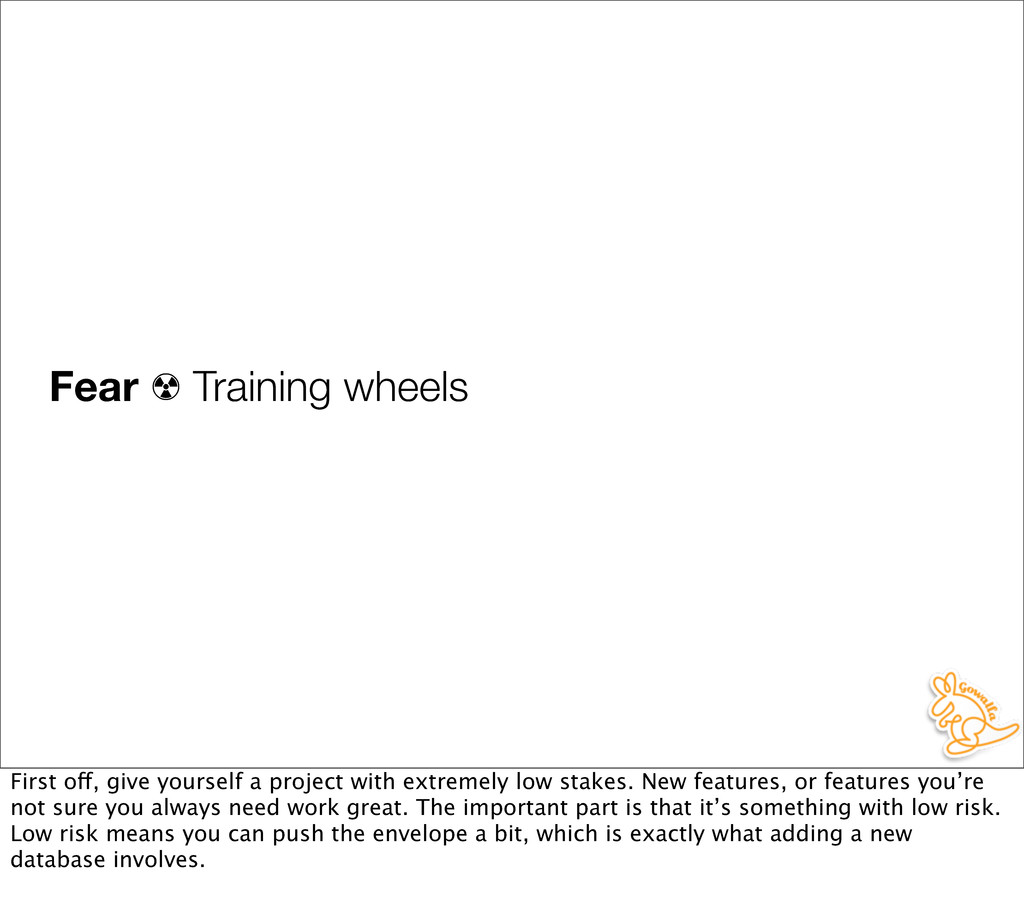 Fear ☢ Training wheels First off, give yourself...