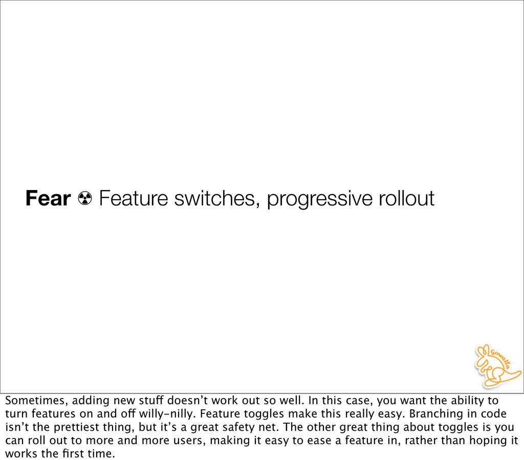 Fear ☢ Feature switches, progressive rollout So...
