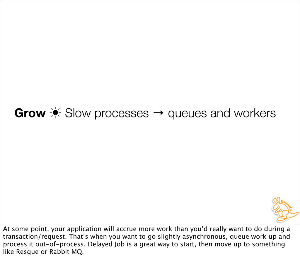 Grow ‗ Slow processes → queues and workers At s...