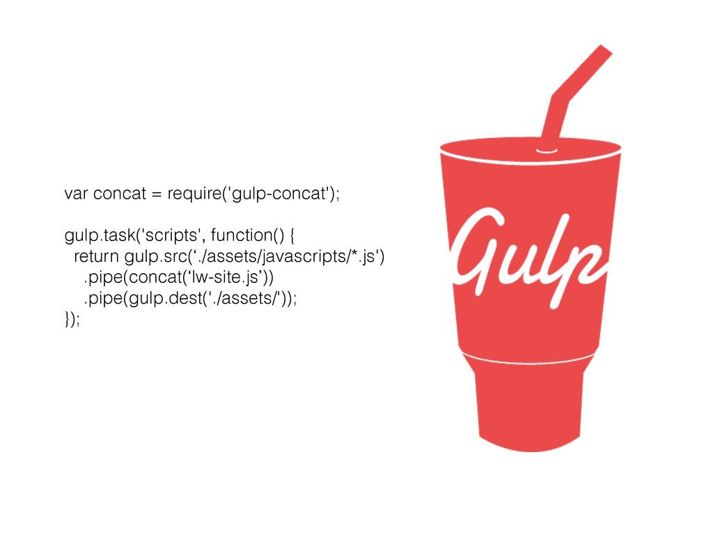 var concat = require('gulp-concat'); gulp.task(...