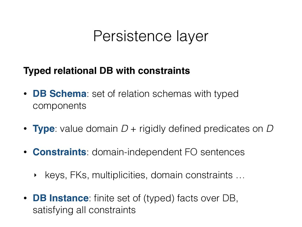 Persistence layer Typed relational DB with cons...