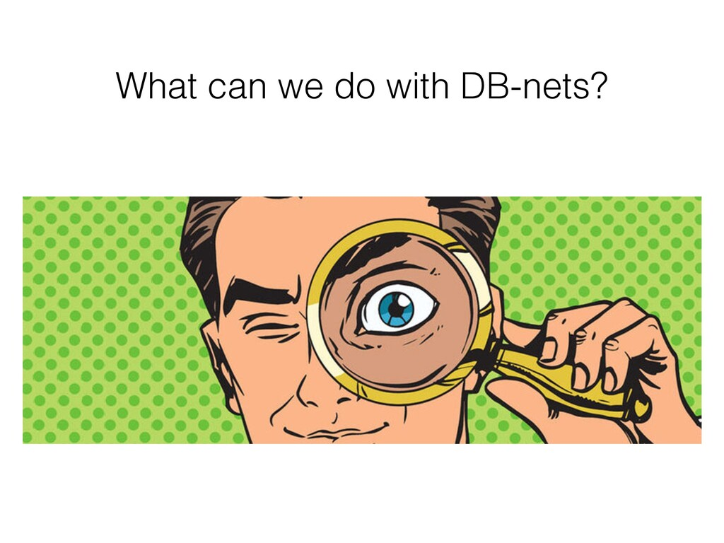 What can we do with DB-nets?