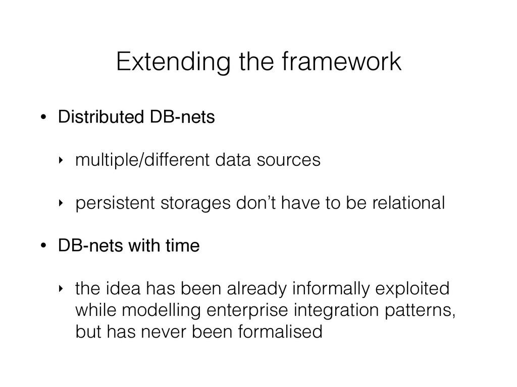 Extending the framework • Distributed DB-nets ‣...
