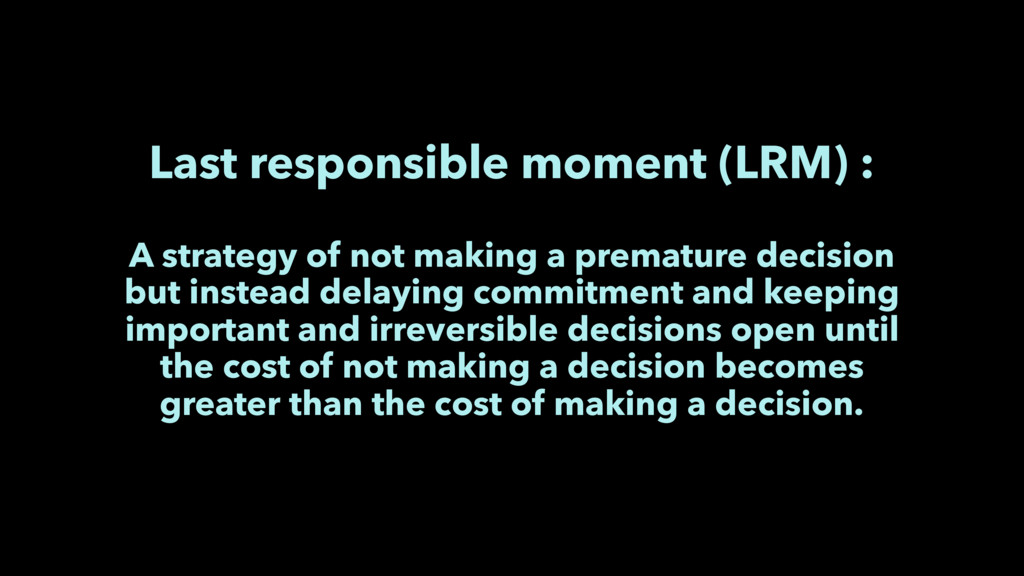 Last responsible moment (LRM) : A strategy of n...