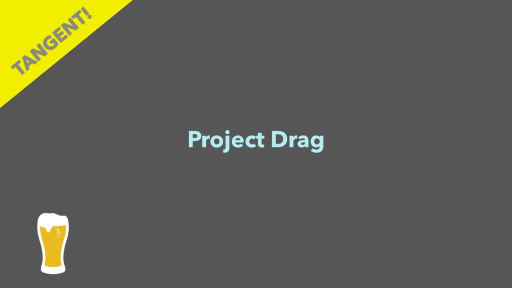 Project Drag TAN GEN T!