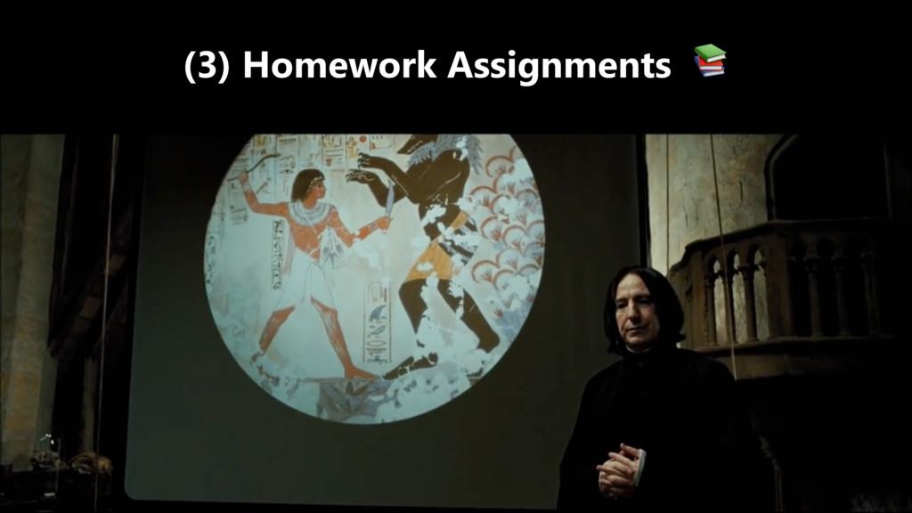 (3) Homework Assignments