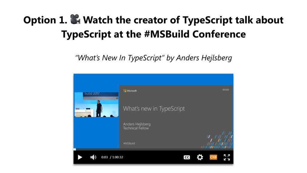 Option 1.  Watch the creator of TypeScript talk...