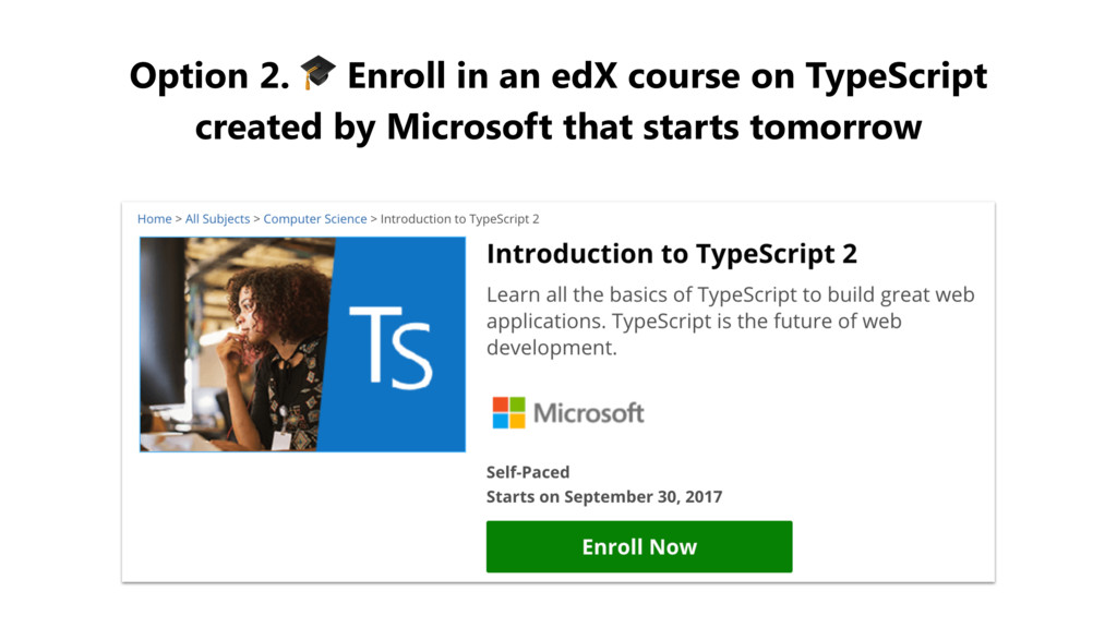 Option 2.  Enroll in an edX course on TypeScrip...