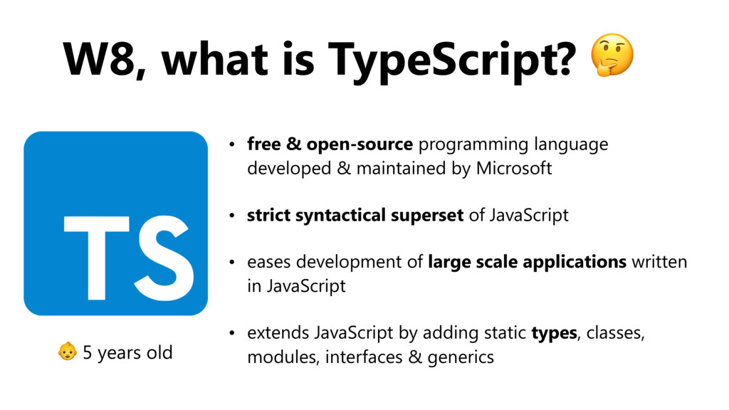 W8, what is TypeScript?  • free & open-source p...