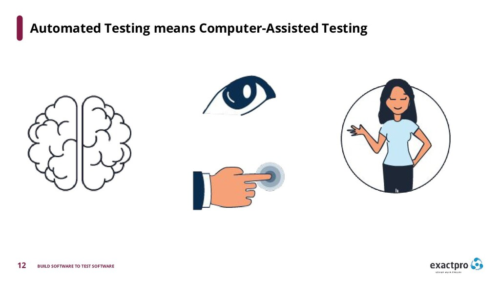 12 BUILD SOFTWARE TO TEST SOFTWARE Automated Te...