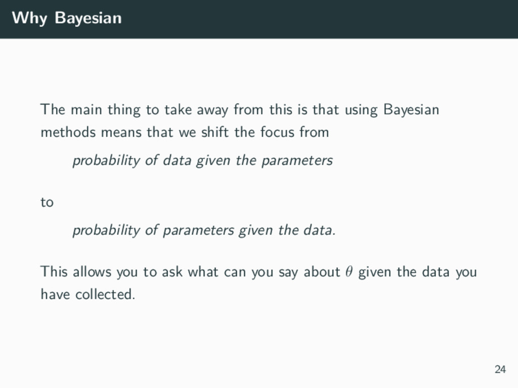 Why Bayesian The main thing to take away from t...