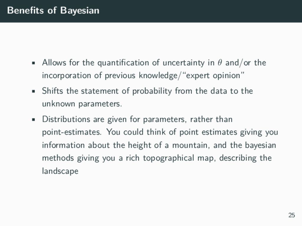 Benefits of Bayesian • Allows for the quantificat...