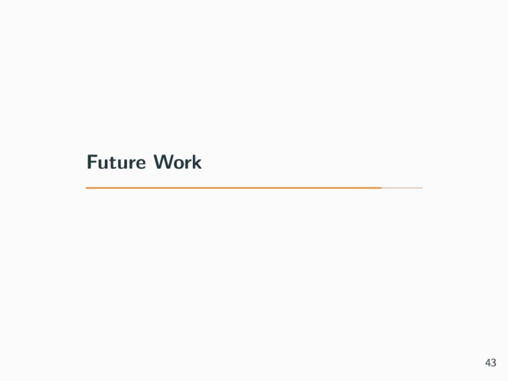 Future Work 43