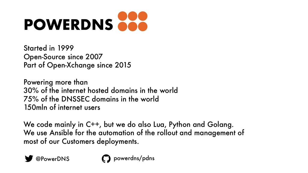 POWERDNS Started in 1999 Open-Source since 2007...
