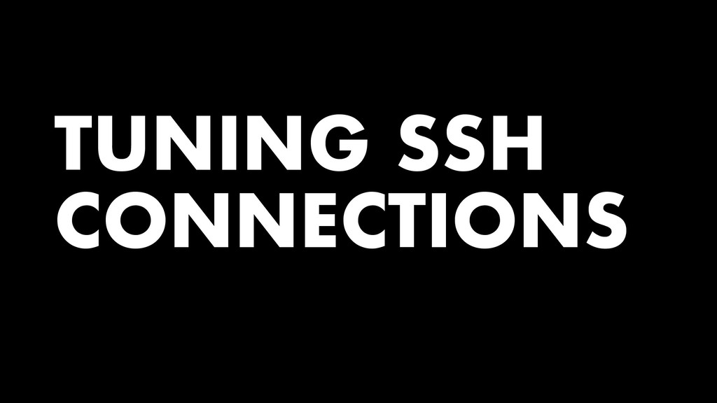 TUNING SSH CONNECTIONS