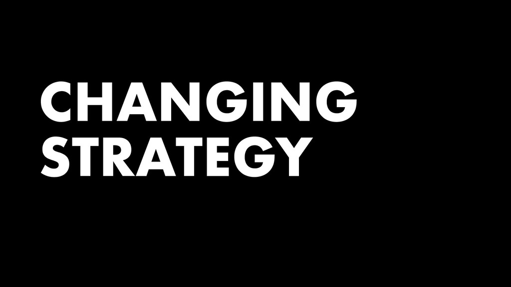 CHANGING STRATEGY