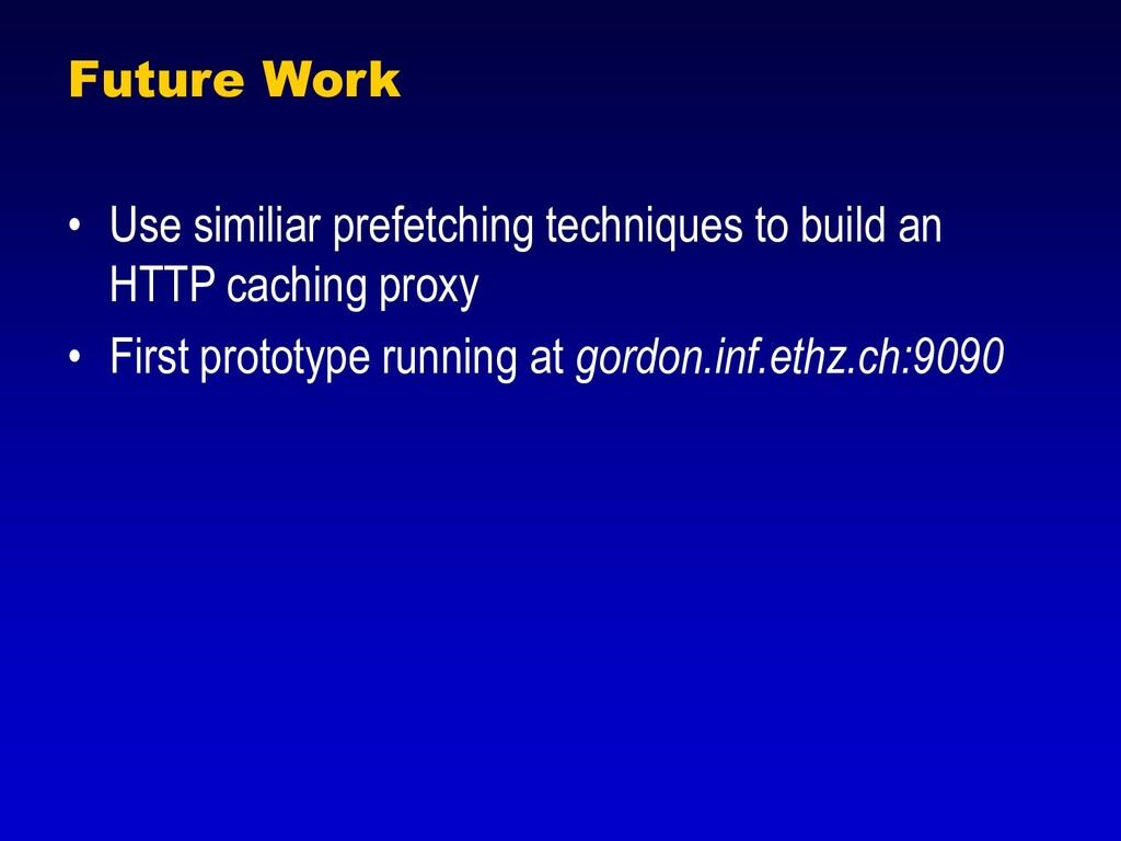 Future Work • Use similiar prefetching techniqu...