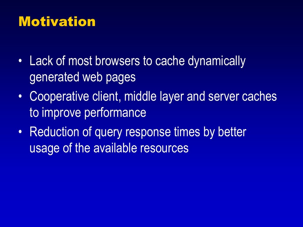 Motivation • Lack of most browsers to cache dyn...