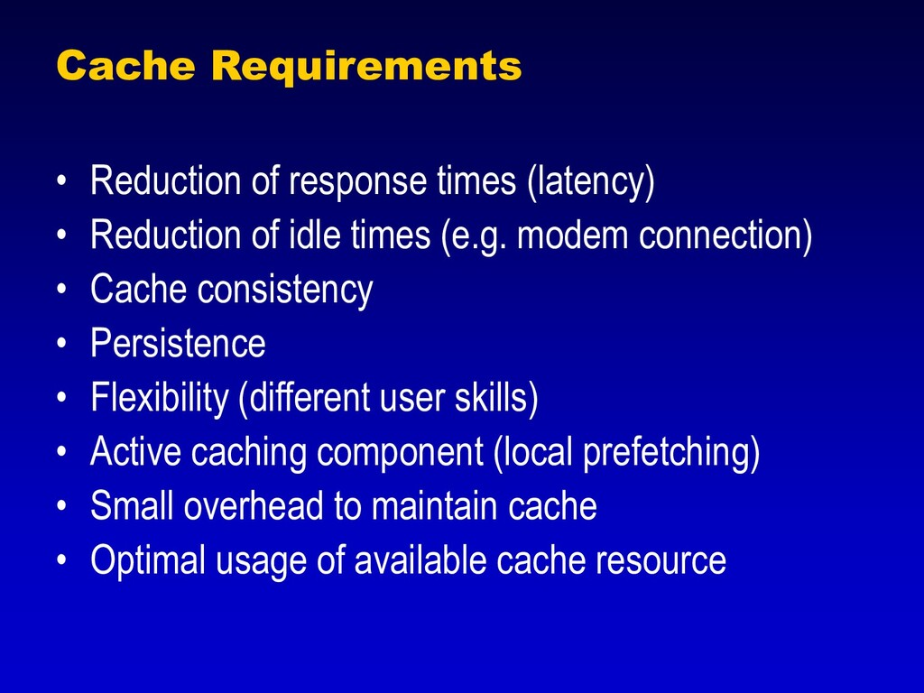 Cache Requirements • Reduction of response time...