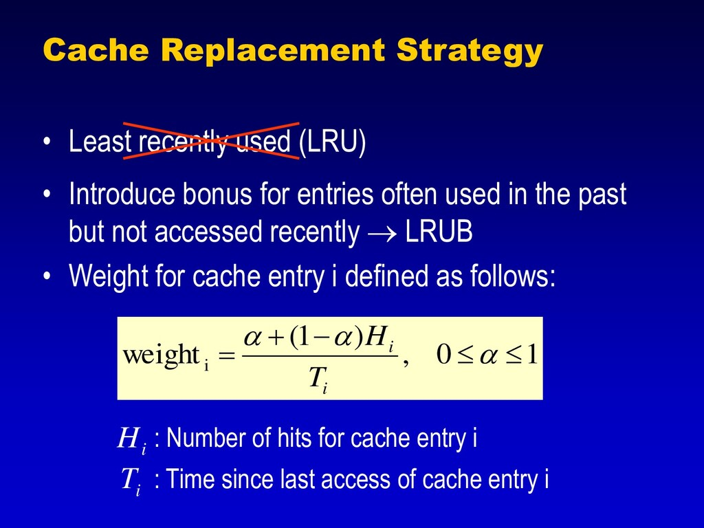 Cache Replacement Strategy • Least recently use...