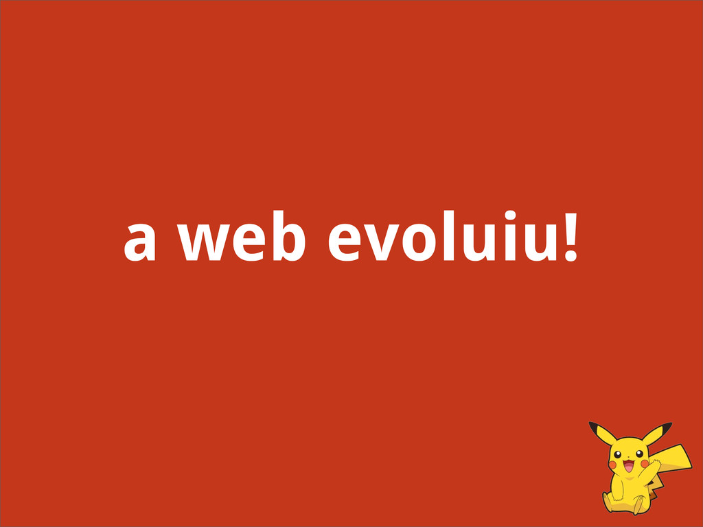 a web evoluiu!