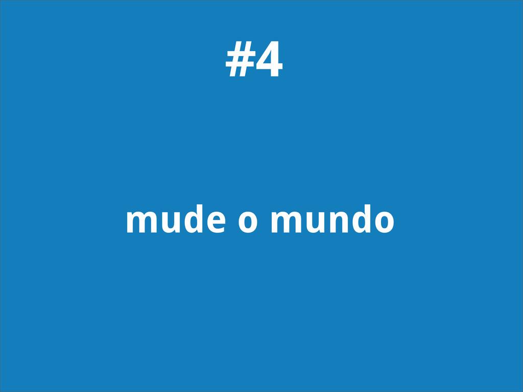 mude o mundo #4