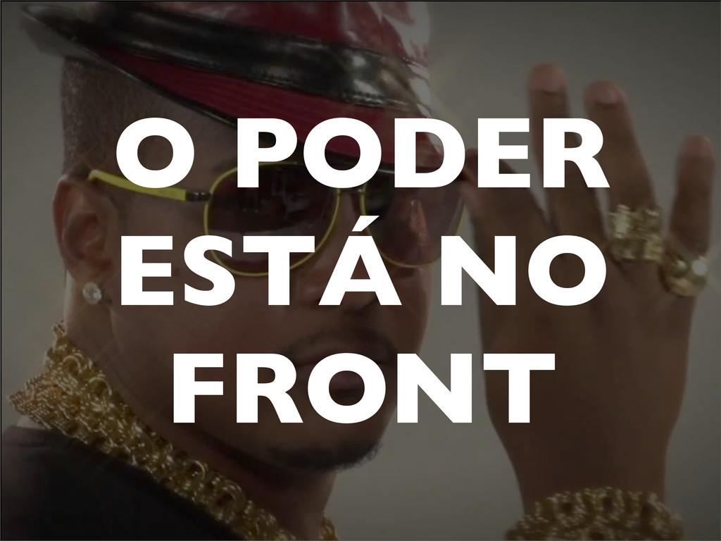 O PODER ESTÁ NO FRONT