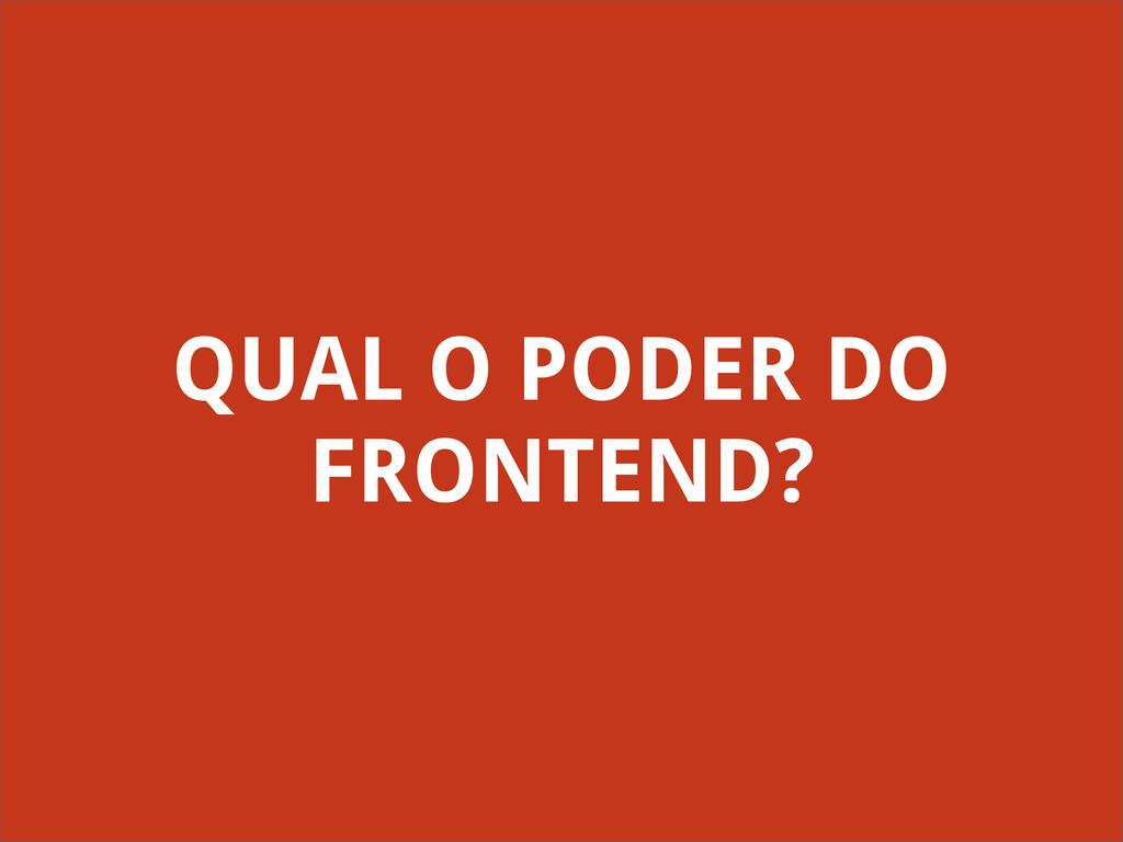 QUAL O PODER DO FRONTEND?