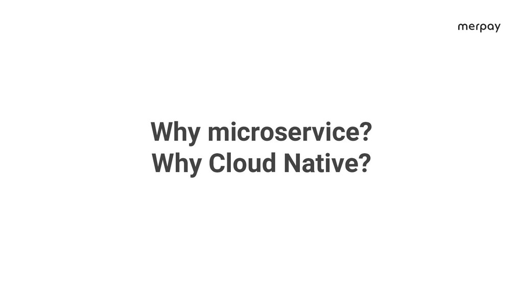 Why microservice? Why Cloud Native?