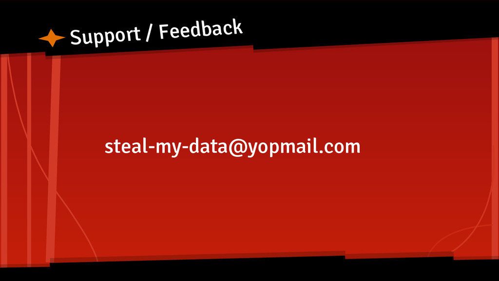 Support / Feedback steal-my-data@yopmail.com