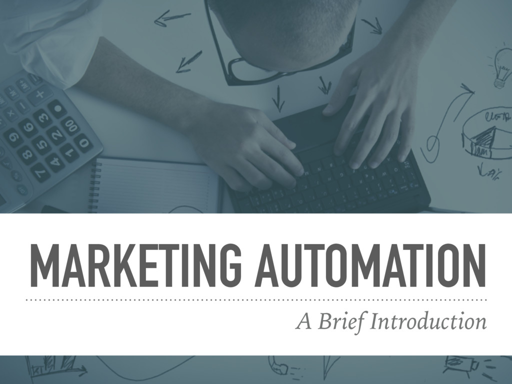 MARKETING AUTOMATION A Brief Introduction